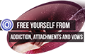 Free Yourself from Addictions, Attachments & Vows